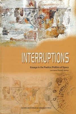 Interruptions: Essays In The Poetics/Politics Of Space