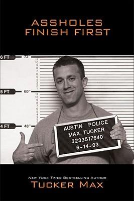 Assholes Finish First (Tucker Max, #2)