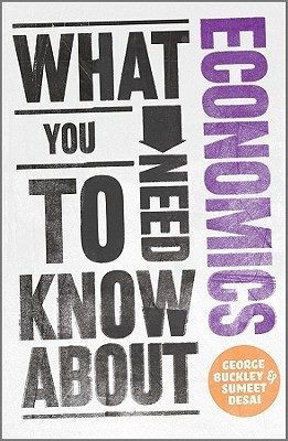 What You Need to Know about Economics by George Buckley