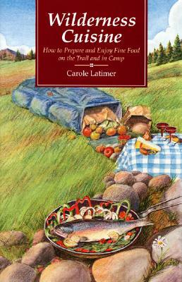 Wilderness Cuisine by Carole Latimer