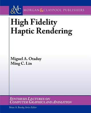 High Fidelity Haptic Rendering