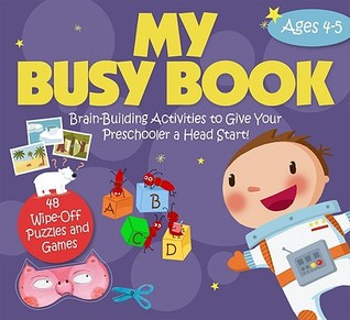 My Busy Book: Ages 4-5: Brain-Building Activities to Give Your Preschooler a Head Start!