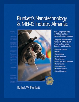 Plunkett's Nanotechnology & Mems Industry Almanac 2008: Nanotechnology & Mems Industry Market Research, Statistics, Trends & Leading Companies