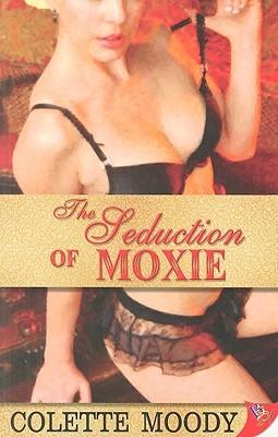 The Seduction of Moxie