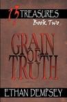 Grain of Truth (13 Treasures, #2)
