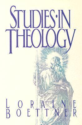 Studies in Theology by Loraine Boettner