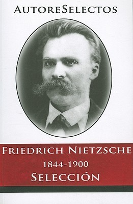 Friedrich Nietzsche 1844-1900 Seleccion