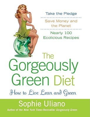 The Gorgeously Green Diet by Sophie Uliano