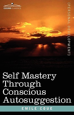 Ebook Self Mastery Through Conscious Autosuggestion by Émile Coué read!
