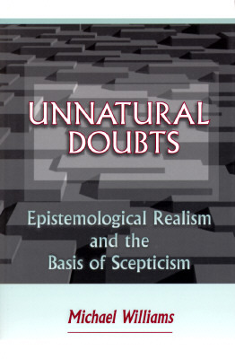 Unnatural Doubts: Epistemological Realism and the Basis of Skepticism by Michael J.  Williams