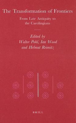 The Transformation of Frontiers: From Late Antiquity to the Carolingians