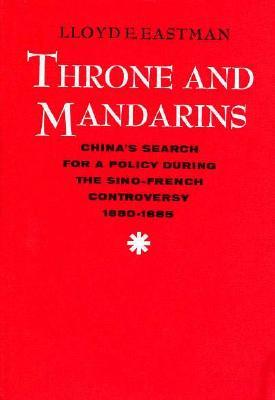 Throne and Mandarins: China's Search for a Policy During the Sino-French Controversy, 1880-1885