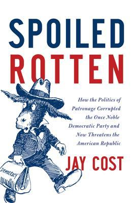 Spoiled Rotten by Jay Cost