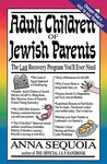 Adult Children Of Jewish Parents: The Last Recovery Program You'll Ever Need
