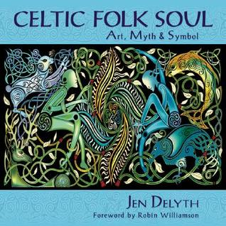 Celtic Folk Soul: Art, Myth & Symbol: Art, Myth and Symbol