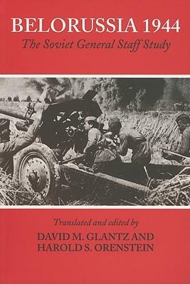 Belorussia 1944: The Soviet General Staff Study(Soviet (Russian) Study of War)