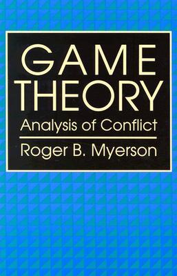 Game Theory. Analysis of conflict by Roger B. Myerson