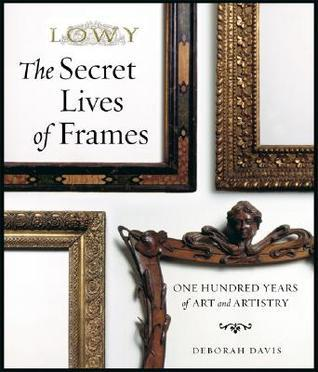 The Secret Lives of Frames: One Hundred Years of Art and Artistry