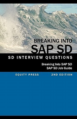 Breaking Into SAP SD: SAP SD Interview Questions, Answers, and Explanations