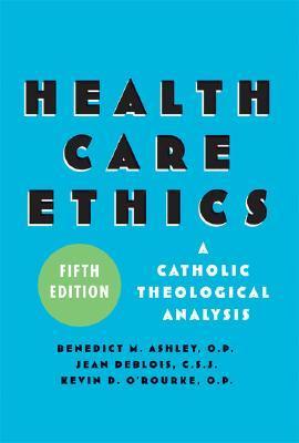 Health Care Ethics: A Catholic Theological Analysis