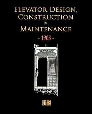 Elevator Design, Construction and Maintenance - 1905
