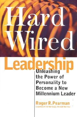 Hardwired Leadership: Unleashing the Power of Personality to Become a New Millenium Leader