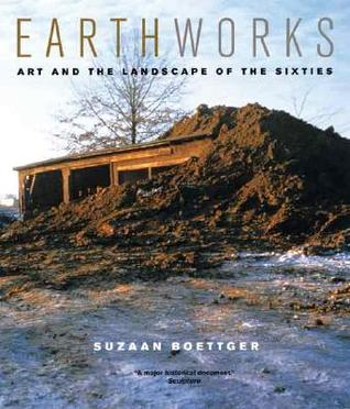 Earthworks: Art and the Landscape of the Sixties