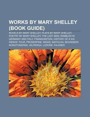 Works by Mary Shelley (Study Guide): Rambles in Germany and Italy, History of a Six Weeks' Tour, the Mortal Immortal