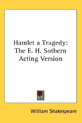 Hamlet, a Tragedy: The E.H. Sothern Acting Version