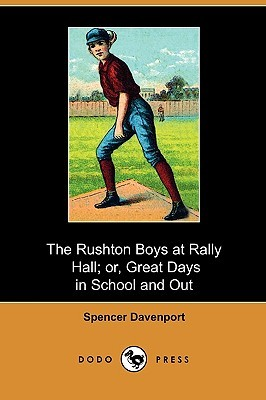 The Rushton Boys at Rally Hall; Or, Great Days in School and Out
