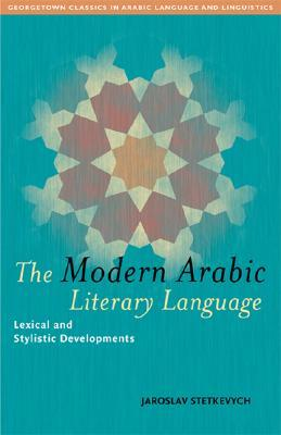 The Modern Arabic Literary Language: Lexical and Stylistic Developments