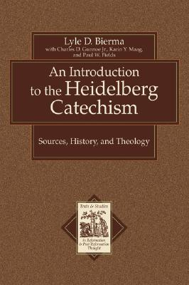 An Introduction to the Heidelberg Catechism by Lyle D. Bierma