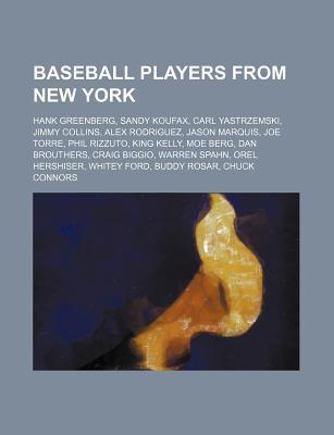 Baseball Players from New York: Hank Greenberg, Sandy Koufax, Carl Yastrzemski, Jimmy Collins, Alex Rodriguez, Jason Marquis, Joe Torre