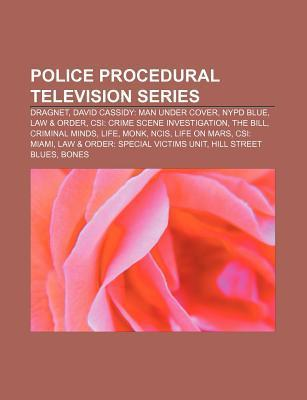 Police Procedural Television Series: Dragnet, David Cassidy: Man Under Cover, NYPD Blue, Law & Order, Csi: Crime Scene Investigation, the Bill