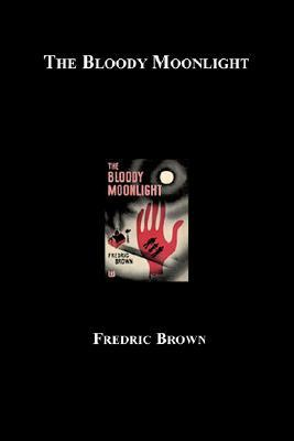 The Bloody Moonlight by Fredric Brown