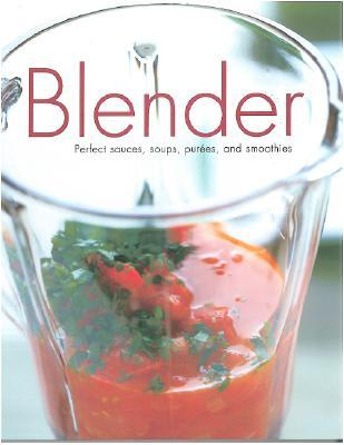 Blender: perfect sauces, soups, purées, and smoothies