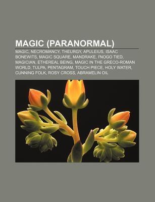 Magic (Paranormal): Magic, Necromancy, Theurgy, Apuleius, Isaac Bonewits, Magic Square, Mandrake, I'nogo Tied, Magician, Ethereal Being