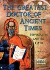 The Greatest Doctor of Ancient Times: Hippocrates and His Oath