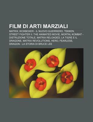 Film Di Arti Marziali: Matrix, Kickboxer - Il Nuovo Guerriero, Tekken, Street Fighter II: The Animated Movie
