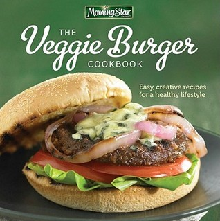 Morningstar Farms® The Veggie Burger Cookbook: Easy, Creative Recipes for a Healthy Lifestyle
