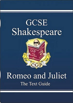 Romeo and Juliet: Shakespeare: GCSE: The Text Guide