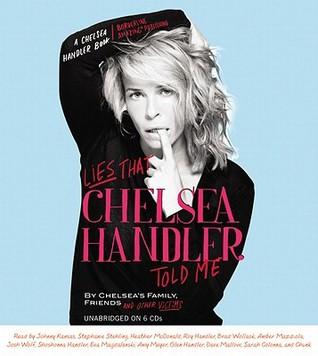 Lies That Chelsea Handler Told Me by Chelsea Handler