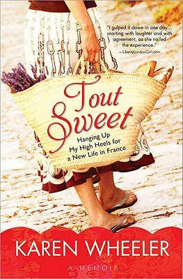 Ebook Tout Sweet: Hanging Up My High Heels for a New Life in France by Karen Wheeler PDF!