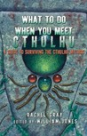 What to Do When You Meet Cthulhu: A Guide to Surviving the Cthulhu Mythos