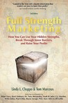 Full Strength Marketing: How You Can Use Your Hidden Strengths, Break Through Inner Barriers and Raise Your Profits