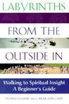 Labyrinths from the Outside in: Walking to Spiritual Insight a Beginner's Guide