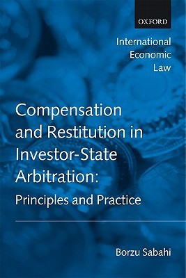 Compensation And Restitution In Investor State Arbitration: Principles And Practice (International Economic Law Series)