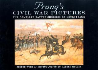 Prang's Civil War Pictures: The Complete Battle Chromos of Louis Prang