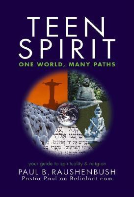 Teen Spirit: One World, Many Paths por Paul Raushenbush PDF ePub 978-0757301193