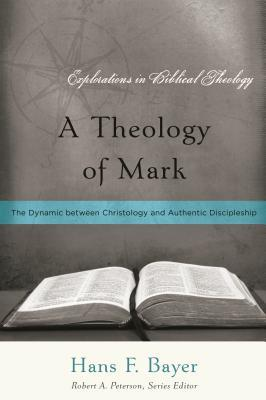 A Theology of Mark: The Dynamic Between Christology and Authentic Discipleship(Explorations in Biblical Theology) (ePUB)